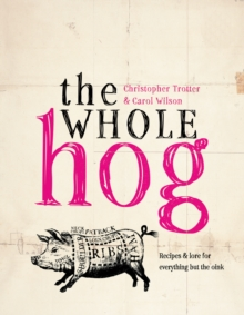 The Whole Hog: Recipes and Lore for Everything by the Oink, Hardback Book