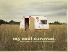 My Cool Caravan : An Inspirational Guide to Retro-Style Caravans, Hardback Book
