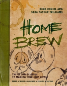 Home Brew : The Ultimate Guide to Making Your Own Tipple, Hardback Book