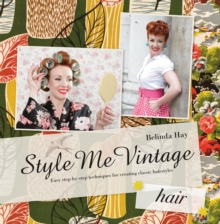 Style Me Vintage: Hair : Easy Step-by-Step Techniques for Creating Classic Hairstyles, Hardback Book