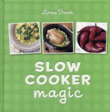Slow Cooker Magic : The Essential Companion for Simple Home Cooking, Hardback Book