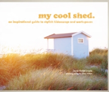 my cool shed : an inspirational guide to stylish hideaways and workspaces, Hardback Book