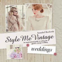 Style Me Vintage: Weddings : An inspirational guide to styling the perfect vintage wedding, Hardback Book
