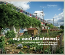 My Cool Allotment: An Inspirational Guide to Allotments and Community Gardens, Hardback Book