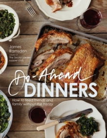 Do-ahead Dinners : How to Feed Friends and Family without the Frenzy, Hardback Book