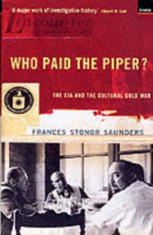 Who Paid the Piper? : The CIA and the Cultural Cold War, Paperback Book