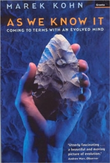 As We Know it : Coming to Terms with an Evolved Mind, Paperback Book