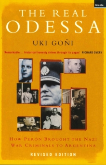 Real Odessa : How Peron Brought the Nazi War Criminals to Argentina, Paperback Book
