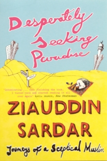 Desperately Seeking Paradise : Journeys of a Sceptical Muslim, Paperback Book