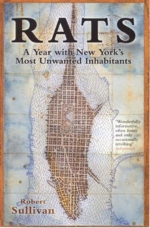 Rats : A Year with New York's Most Unwanted Inhabitants, Paperback Book