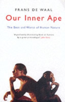 Our Inner Ape : The Best and Worst of Human Nature, Paperback Book