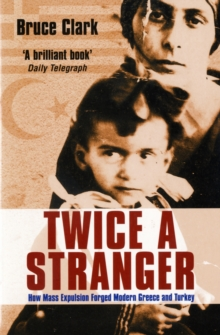 Twice a Stranger : How Mass Expulsion Forged Modern Greece and Turkey, Paperback Book