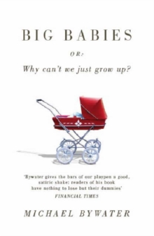 Big Babies : or: Why Can't We Just Grow Up?, Paperback Book