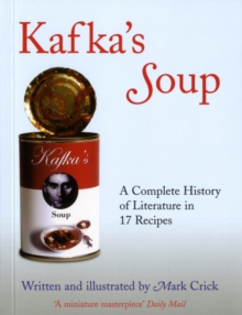 Kafka's Soup : A Complete History of World Literature in 17 Recipes, Paperback / softback Book
