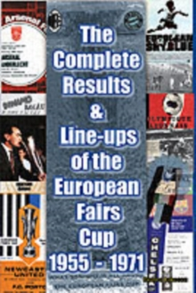 The Complete Results and Line-ups of the European Fairs Cup 1955-1971, Paperback / softback Book