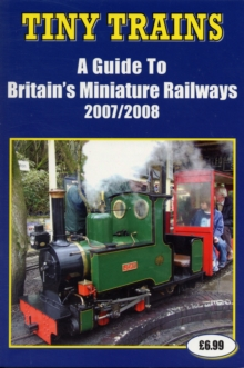 Tiny Trains : A Guide to Britain's Miniature Railways, Paperback Book
