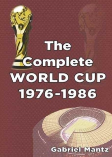 The Complete World Cup 1976-1986, Paperback Book