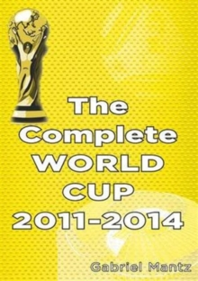 The Complete World Cup 2011-2014, Paperback Book