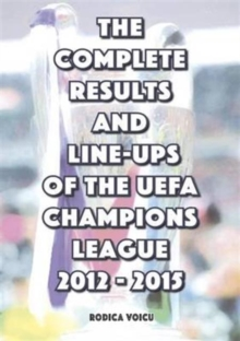 The Complete Results and Line-Ups of the UEFA Champions League 2012-2015, Paperback Book