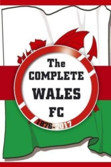 The Complete Wales FC 1876-2017, Paperback Book