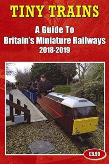 Tiny Trains - a Guide to Britain's Miniature Railways 2018-2019, Paperback Book