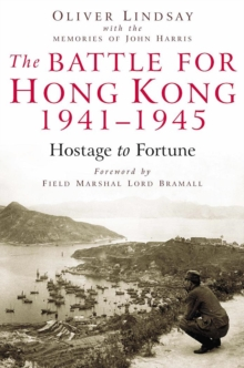 The Battle for Hong Kong 1941-1945 Hostage to Fortune, Hardback Book