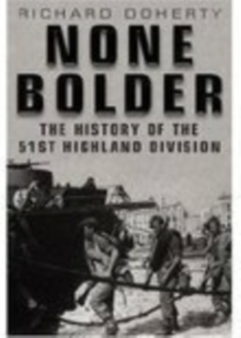 None Bolder : The History of the 51st Highland Division, Hardback Book