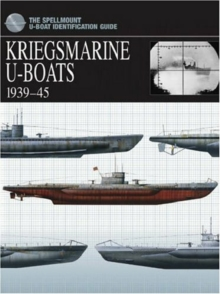 Kriegsmarine U-Boats 1939-45 : The Spellmount U-Boat Identification Guide, Paperback / softback Book