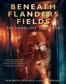 Beneath Flanders Fields : The Tunnellers' War, 1914-1918, Paperback / softback Book