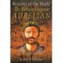 Restorer of the World : The Roman Emperor Aurelian, Paperback / softback Book