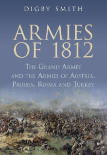 Armies of 1812 : The Grand Armee and the Armies of Austria, Prussia, Russia and Turkey, Paperback / softback Book