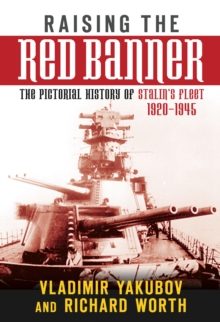Raising the Red Banner : The Pictorial History of Stalin's Fleet 1920-1945, Hardback Book