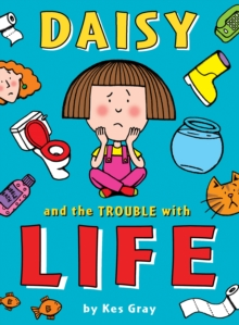 Daisy and the Trouble with Life, Paperback / softback Book