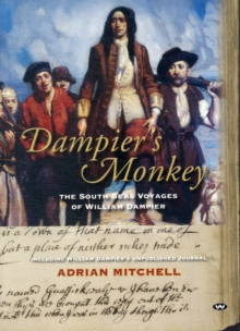 Dampier's Monkey : The south seas voyages of William Dampier, Paperback / softback Book