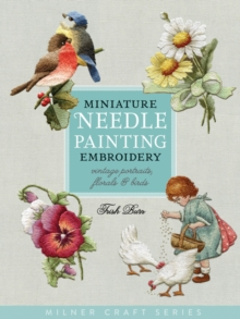 Miniature Needle Painting Embroidery : Vintage Portraits, Florals & Birds, Paperback / softback Book