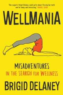 Wellmania: Misadventures in the Search for Wellness, Paperback / softback Book