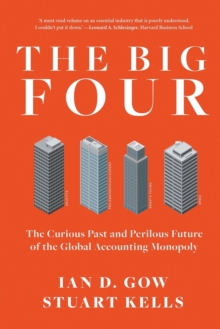 The Big Four: The Curious Past and Perilous Future of Global Accounting Monopoly, Paperback Book