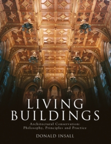 Living Buildings: Architectural Conservation, Philosophy, Principles and Practice, Hardback Book