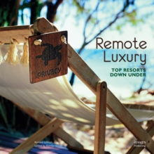 Remote Luxury: Top Resorts Down Under, Hardback Book