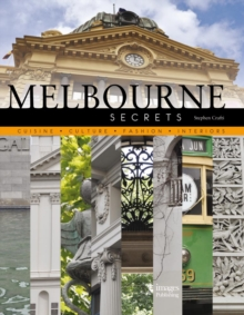 Melbourne Secrets: Cuisine, Culture, Fashion, Interiors, Hardback Book
