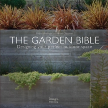 The Garden Bible : Designing Your Perfect Outdoor Space, Hardback Book