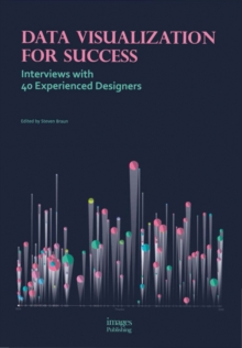 Data Visualization for Success: Interviews with 40 Experienced, Hardback Book