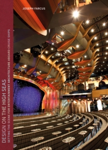 Design on the High Seas : Setting the Scene for Entertainment Architecture Aboard Cruise Ships, Hardback Book