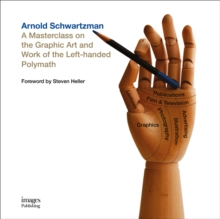 Arnold Schwartzman : A Masterclass on the Graphic Art and Work of the Left-handed Polymath, Hardback Book
