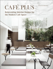 Cafe Plus : Reinventing Interior Design for the Modern Cafe Space, Hardback Book