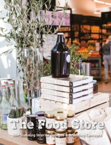 Food Store: 50+ Stunning Interior Designs & Branding Concepts, Paperback / softback Book