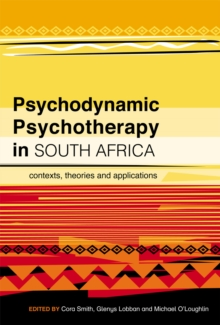 Psychodynamic Psychotherapy in South Africa : Contexts, theories and applications, PDF eBook