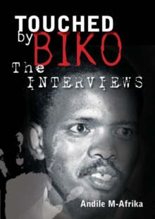 Touched by Biko : The Interviews, Paperback / softback Book