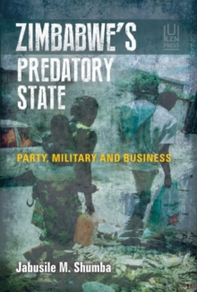 Zimbabwe's predatory state : Party, military and business, Paperback / softback Book