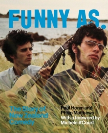 Funny As : The Story of New Zealand Comedy, Paperback / softback Book